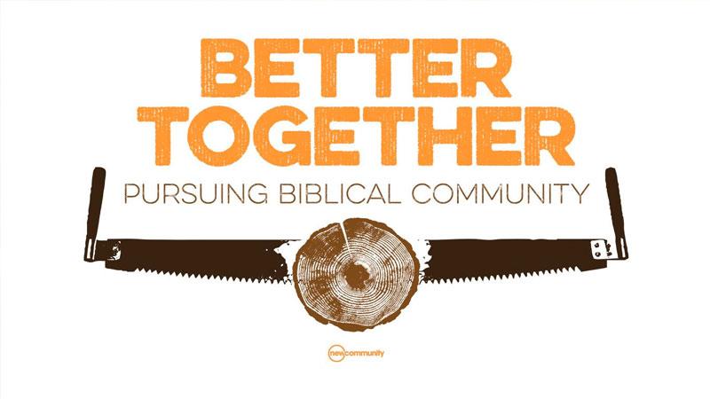 Better Together: Pursuing Biblical Community