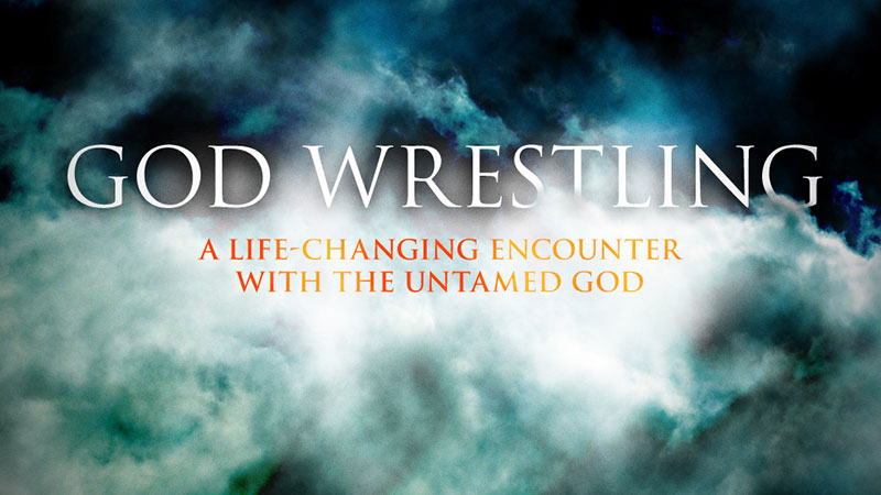 God Wrestling: A Life Changing Encounter with the Untamed God