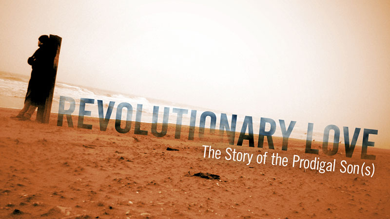 Revolutionary Love: The Story of the Prodigal Son(s)