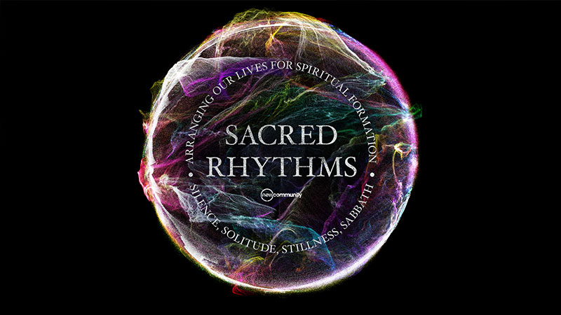 Sacred Rhythms: Arranging Our Lives for Spiritual Formation