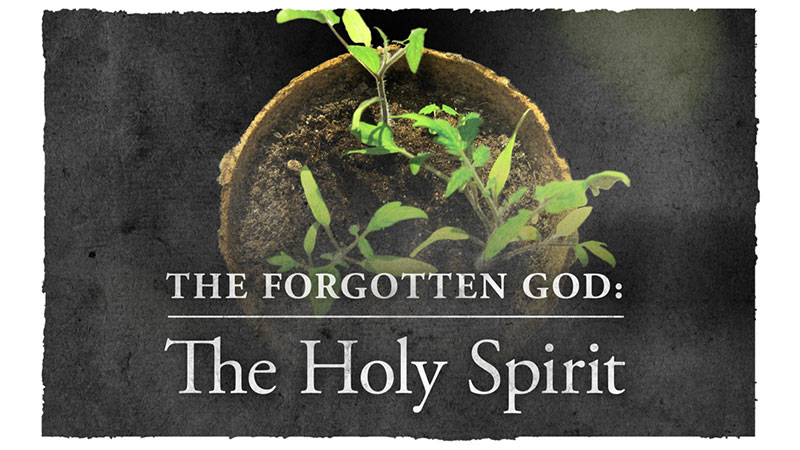 The Forgotten God: The Holy Spirit