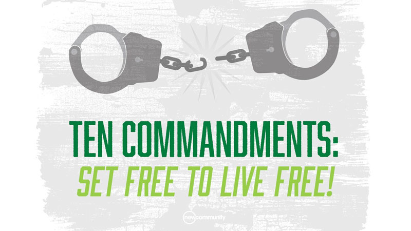 Ten Commandments: Set Free to Live Free!